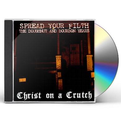 Christ On A Crutch SPREAD YOUR FILTH: DOUGHNUT & BOURBON YEARS CD