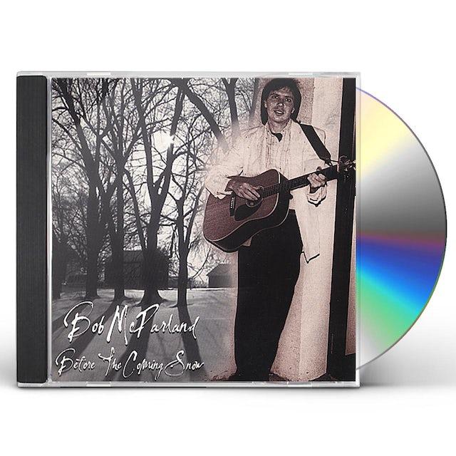 Bob McParland BEFORE THE COMING SNOW CD