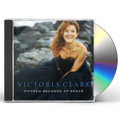 Victoria Clark FIFTEEN SECONDS OF GRACE CD