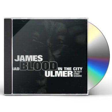 James Blood Ulmer BAD BLOOD IN THE CITY: PIETY STREET SESSIONS CD
