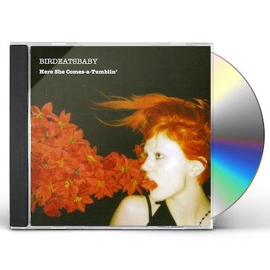 Birdeatsbaby HERE SHE COMES A TUMBLIN CD