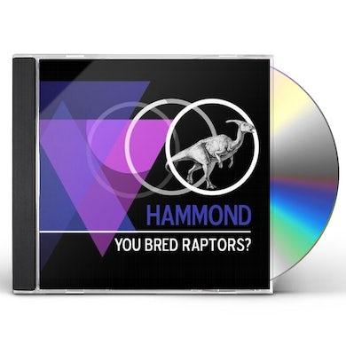 You Bred Raptors? HAMMOND CD