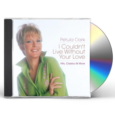Petula Clark I COULDN'T LIVE WITHOUT YOUR LOVE: HITS CLASSICS & CD