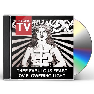 Psychic Tv THEE FABULOUS FEAST OV FLOWERING LIGHT CD