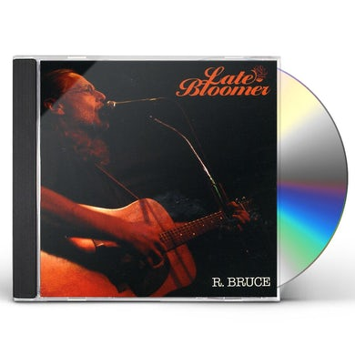R. Bruce LATE BLOOMER CD