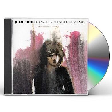 Julie Doiron WILL YOU STILL LOVE ME CD