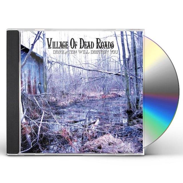 Village of Dead Roads DESOLATION WILL DESTROY YOU CD