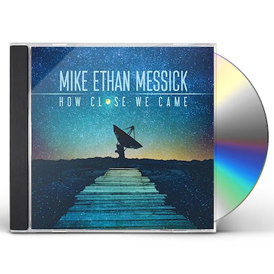 Mike Ethan Messick HOW CLOSE WE CAME CD