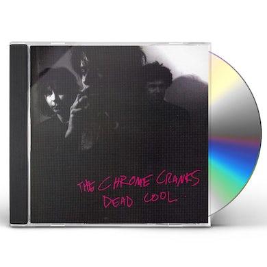 Chrome Cranks DEAD COOL CD