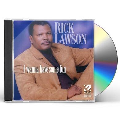 Rick Lawson I WANNA HAVE SOME FUN CD