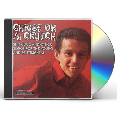 Christ On A Crutch SHIT EDGE & OTHER SONGS FOR YOUNG & SENTIMENTAL CD