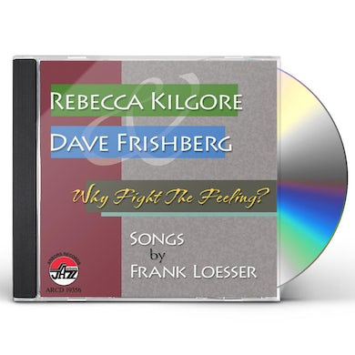 Rebecca Kilgore WHY FIGHT THE FEELING: SONGS BY FRANK LOESSER CD