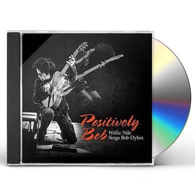 POSITIVELY BOB: WILLIE NILE SINGS BOB DYLAN CD