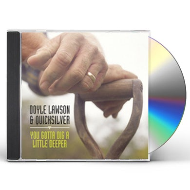 Doyle Lawson & Quicksilver YOU GOTTA DIG A LITTLE DEEPER CD