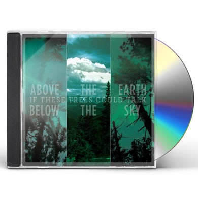 If These Trees Could Talk ABOVE THE EARTH BELOW THE SKY CD