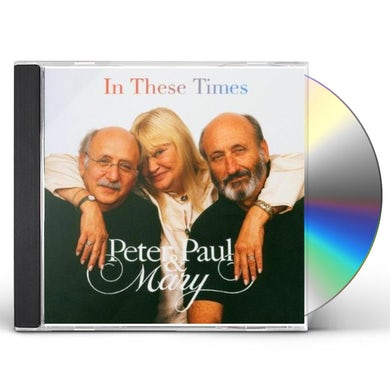 Peter Paul & Mary IN THESE TIMES CD