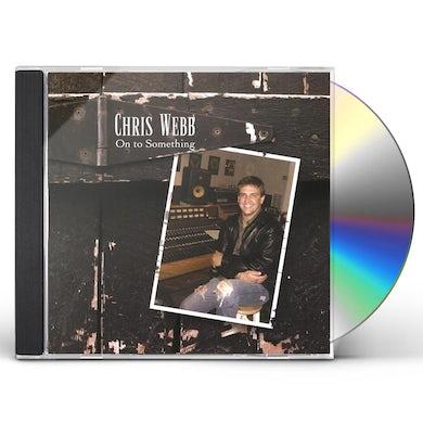 Chris Webb ON TO SOMETHING CD