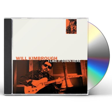 Will Kimbrough I LIKE IT DOWN HERE CD