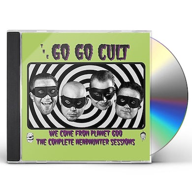 GO GO CULT WE COME FROM PLANET GOO (FULL HEAD HUNTER SESSION) CD