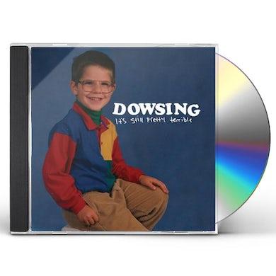 Dowsing ITS STILL PRETTY TERRIBLE CD