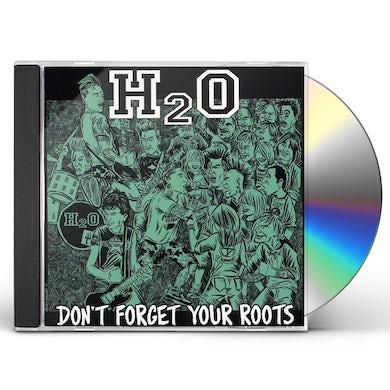 H2O DON'T FORGET YOUR ROOTS CD