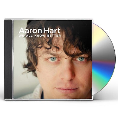 Aaron Hart WE ALL KNOW BETTER CD