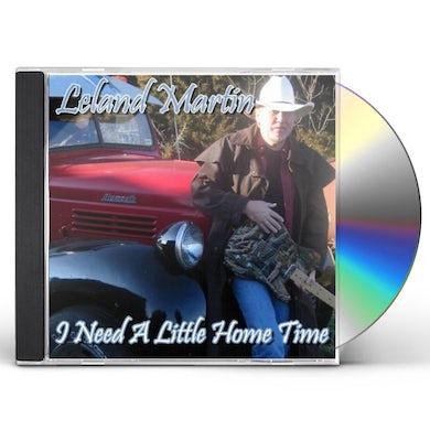 Leland Martin I NEED A LITTLE HOME TIME CD
