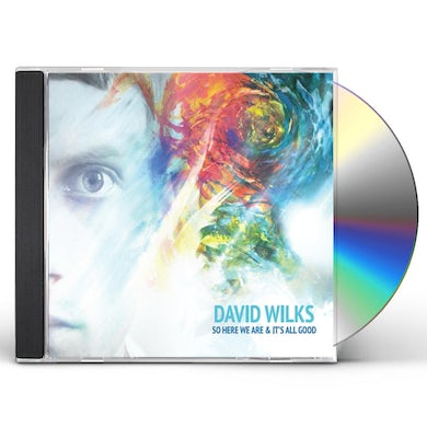 David Wilks SO HERE WE ARE & ITS ALL GOOD CD