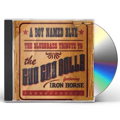Iron Horse BOY NAMED BLUE: BLUEGRASS TRIBUTE TO GOO GOO DOLLS CD