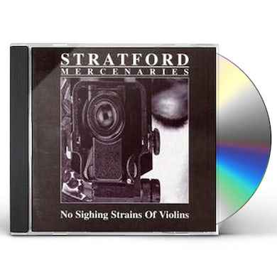 Stratford Mercenaries NO SIGHING STRAINS OF VIOLINS CD