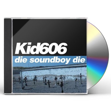 Kid606 DIE SOUNDBOY DIE CD