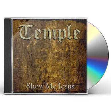 Temple SHOW ME JESUS CD