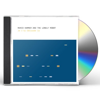 Mario Hammer & Lonely Robot JE L'AI CALISSEE LA CD