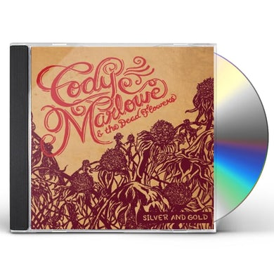 Cody Marlowe & the Dead Flowers SILVER & GOLD CD