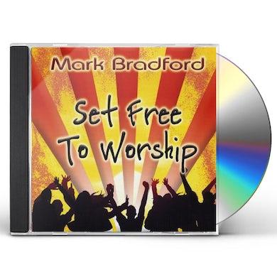 Mark Bradford SET FREE TO WORSHIP CD