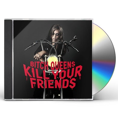 Bitch Queens KILL YOUR FRIENDS CD