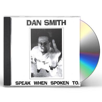 Dan Smith SPEAK WHEN SPOKEN TO CD