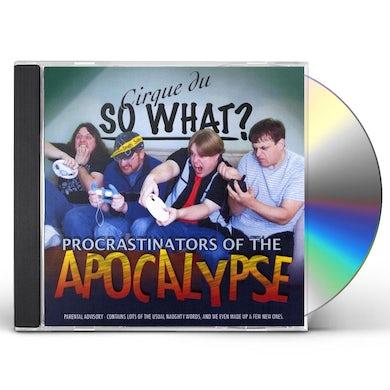 Cirque du So What? PROCRASTINATORS OF THE APOCALYPSE CD