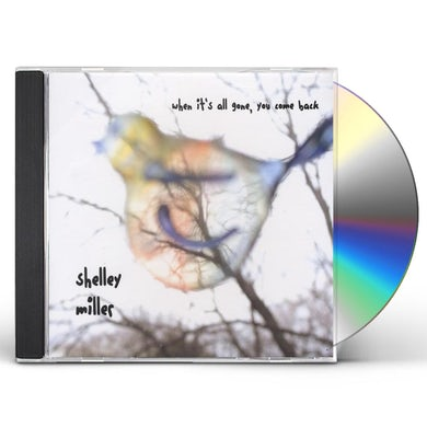 Shelley Miller WHEN IT'S ALL GONE YOU COME BACK CD