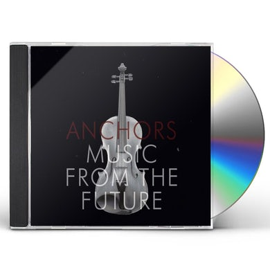 Anchors MUSIC FROM THE FUTURE CD