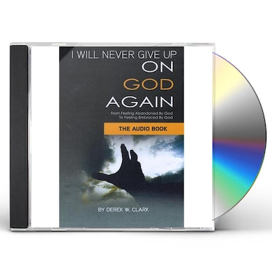 Derek Clark I WILL NEVER GIVE UP ON GOD AGAIN CD