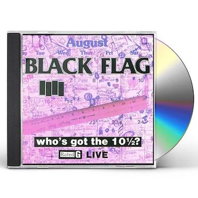 Black Flag WHO'S GOT THE 10 1/2? CD