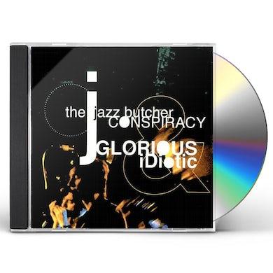 Jazz Butcher Conspiracy GLORIOUS & IDIOTIC CD