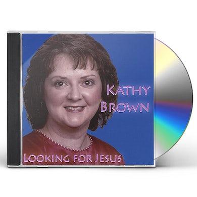 Kathy Brown LOOKING FOR JESUS CD