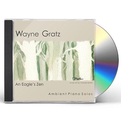 Wayne Gratz AN EAGLE'S ZEN CD