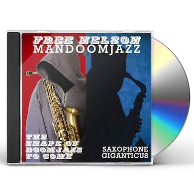Free Nelson Mandoomjazz SHAPE OF DOOMJAZZ TO COME & SAXOPHONE GIGANTICUS CD