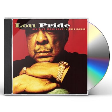 Lou Pride AIN'T NO MORE LOVE IN THIS HOUSE CD