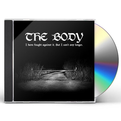 Body I HAVE FOUGHT AGAINST IT BUT I CAN'T ANY LONGER CD