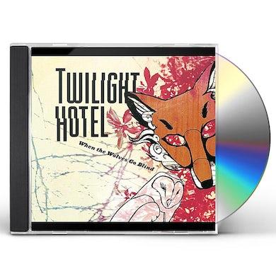 Twilight Hotel WHEN THE WOLVES GO BLIND CD