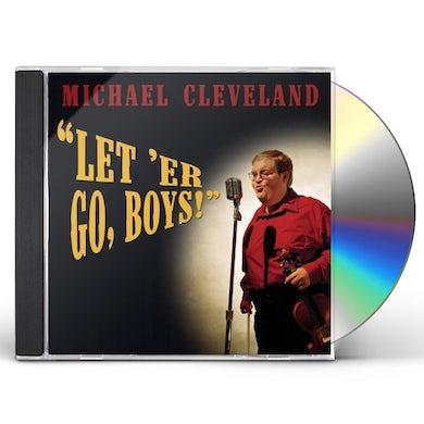 Michael Cleveland LET'ER GO BOYS CD